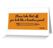 Schmidt - New Girl - Homeless Pencil Greeting Card