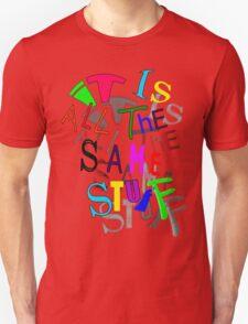 iT's AlL tHe SAmE sTufF Unisex T-Shirt