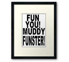 Fun You Muddy Funster Framed Print