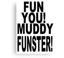 Fun You Muddy Funster Canvas Print