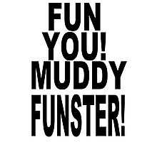 Fun You Muddy Funster Photographic Print