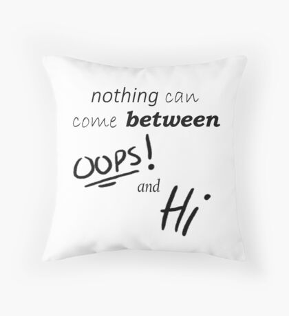 Oops! and Hi Throw Pillow