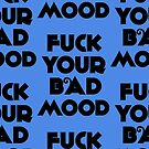fuck your bad mood by Fetouin