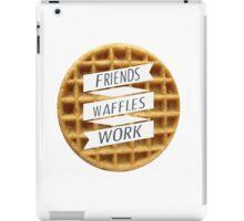 friends. waffles. work  iPad Case/Skin