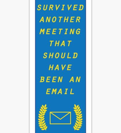 Survived Another Meeting Sticker