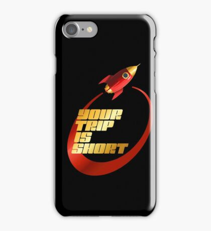 your trip is short iPhone Case/Skin