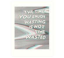 Time Not Wasted Art Print