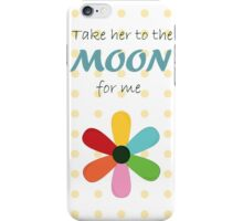 Take her to the moon for me iPhone Case/Skin