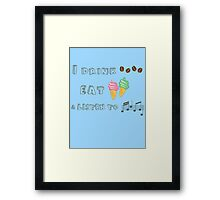 I drink coffee, eat ice-creams & listen to music  Framed Print