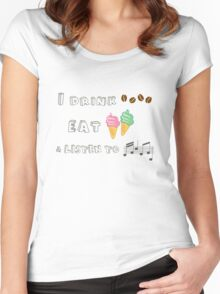 I drink coffee, eat ice-creams & listen to music  Women's Fitted Scoop T-Shirt