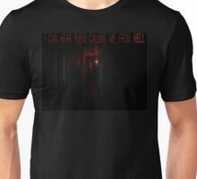 I can hear them calling me from HELL Unisex T-Shirt