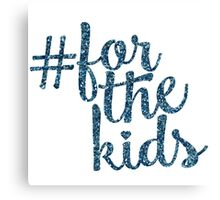 # For the Kids Canvas Print