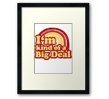 I'm Kind Of A Big Deal Framed Print