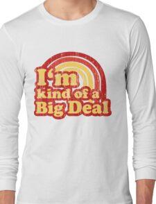 I'm Kind Of A Big Deal Long Sleeve T-Shirt