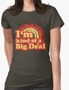 I'm Kind Of A Big Deal Womens Fitted T-Shirt