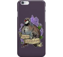 You're Interesting iPhone Case/Skin