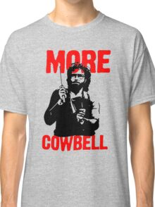 More Cowbell T-Shirt Classic T-Shirt
