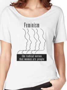 """Feminism """"The Radical Notion That Women Are People"""" T-Shirt Women's Relaxed Fit T-Shirt"""
