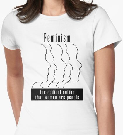 "Feminism ""The Radical Notion That Women Are People"" T-Shirt Womens Fitted T-Shirt"