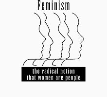 "Feminism ""The Radical Notion That Women Are People"" T-Shirt T-Shirt"