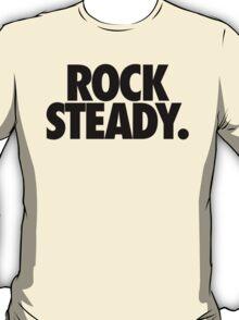ROCK STEADY. T-Shirt