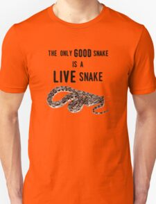 The Only GOOD Snake is a LIVE Snake Unisex T-Shirt