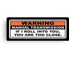 Warning Manual Transmission  Canvas Print