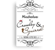 The Misadventures of Crowley & Squirrel  Canvas Print
