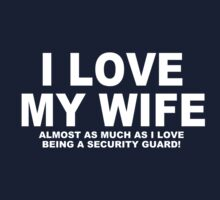 I LOVE MY WIFE Almost As Much As I Love Being A Security Guard by Chimpocalypse