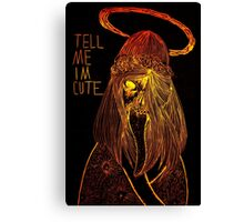 Tell Me I'm Cute Canvas Print
