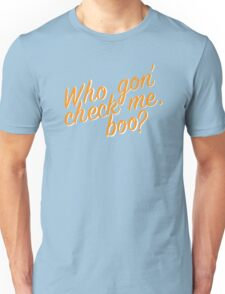Who gon' check me boo? Unisex T-Shirt
