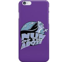 Nun Of The Above iPhone Case/Skin