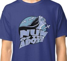 Nun Of The Above Classic T-Shirt