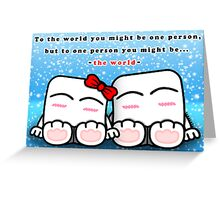 You mean the world to me~ Greeting Card