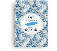Life is a journey - surf waves Canvas Print
