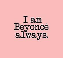 I am Beyonce always - Black on Color by pickledbeets