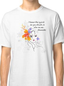 I Honor The Spirit in You Which is Also in Me Classic T-Shirt