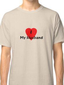 I Love My Husband T-shirt Top Classic T-Shirt