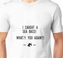 I caught a sea bass! what?! you again?! Unisex T-Shirt
