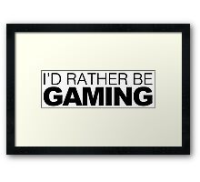 I'd rather be Gaming Framed Print