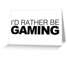 I'd rather be Gaming Greeting Card