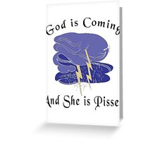 """Funny Women's """"God Is Coming And She Is Pissed"""" Greeting Card"""