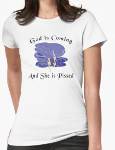 """Funny Women's """"God Is Coming And She Is Pissed"""" T-Shirt"""
