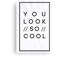 You Look So Cool Canvas Print