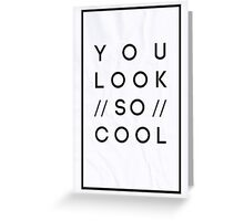 You Look So Cool Greeting Card