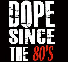 Dope Since the 80s by FHoliday