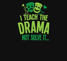 I teach the DRAMA not solve it Unisex T-Shirt