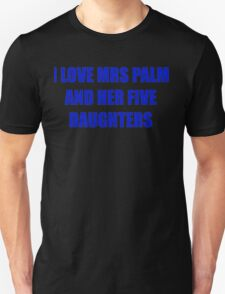 I love mrs palm and her five daughters T-Shirt