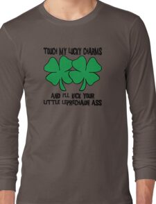 "Funny Irish ""Touch My Lucky Charms and I'll Kick Your Little Leprechaun Ass"" Long Sleeve T-Shirt"
