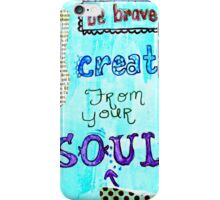 Create From Your Soul iPhone Case/Skin
